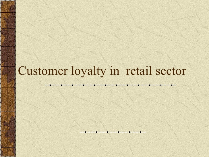 Customer loyalty in  retail sector