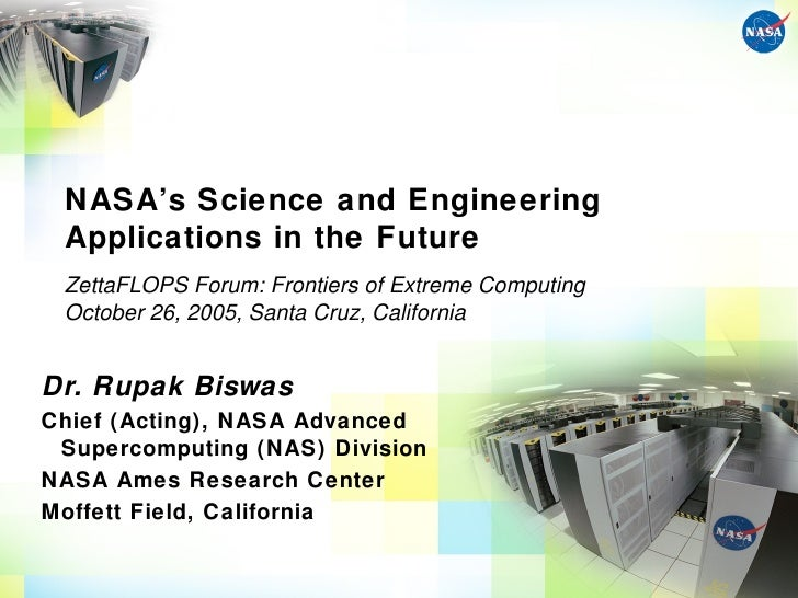 NASA's Science and Engineering Applications in the Future ZettaFLOPS Forum: Frontiers of Extreme Computing October 26, 200...