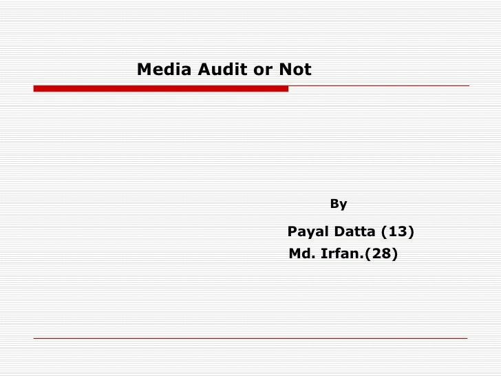 Media Audit or Not <ul><li>  By  </li></ul><ul><li>Payal Datta (13) </li></ul><ul><li>Md. Irfan.(28) </li></ul>