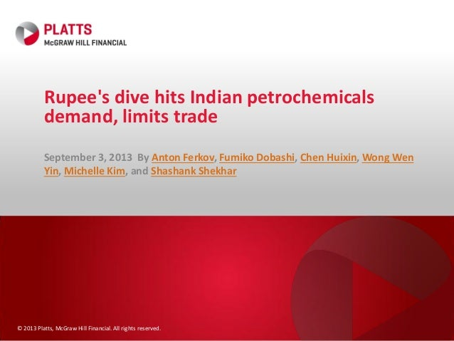 © 2013 Platts, McGraw Hill Financial. All rights reserved. Rupee's dive hits Indian petrochemicals demand, limits trade Se...