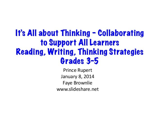 It's All about Thinking – Collaborating to Support All Learners Reading, Writing, Thinking Strategies Grades 3-5   Princ...