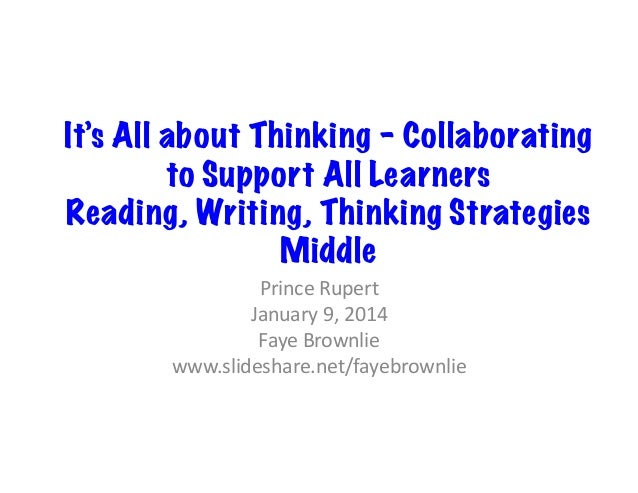 It's All about Thinking – Collaborating to Support All Learners Reading, Writing, Thinking Strategies Middle   Prince  ...