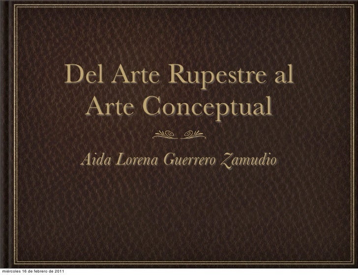 Del Arte Rupestre al                               Arte Conceptual                                  Aida Lorena Guerrero Z...