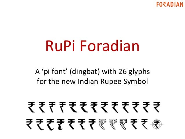 RuPi ForadianA 'pi font' (dingbat) with 26 glyphsfor the new Indian Rupee Symbol