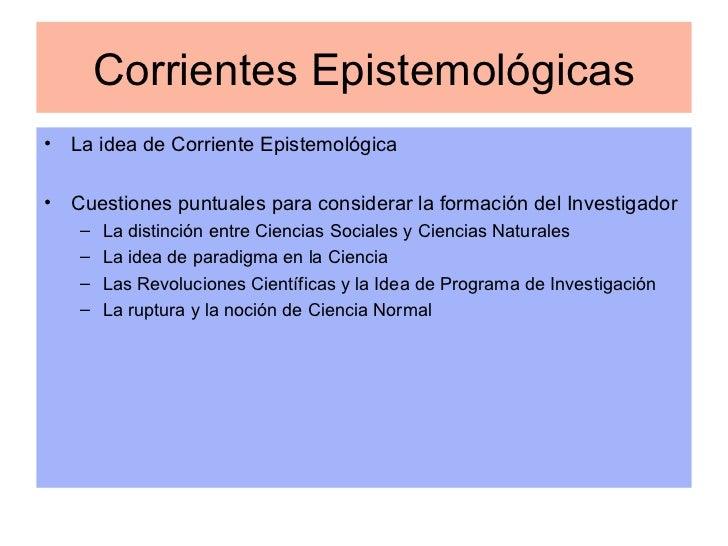 Corrientes Epistemológicas <ul><li>La idea de Corriente Epistemológica </li></ul><ul><li>Cuestiones puntuales para conside...