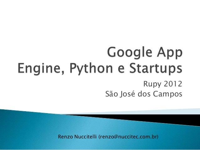 Google App Engine, Python e Startups - Rupy 2012