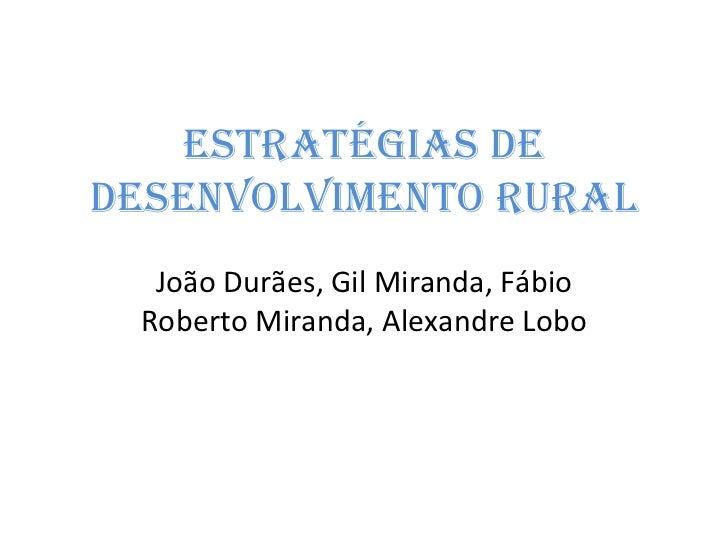 Estratégias de desenvolvimento rural João Durães, Gil Miranda, Fábio Roberto Miranda, Alexandre Lobo