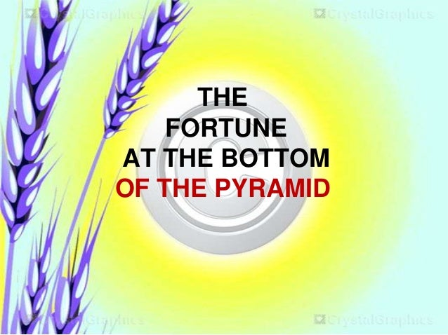 THE FORTUNE AT THE BOTTOM OF THE PYRAMID