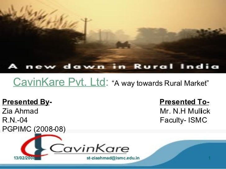 """CavinKare Pvt. Ltd :   """"A way towards Rural Market""""   Presented By -  Presented To-   Zia Ahmad  Mr. N.H Mullick R.N.-04  ..."""