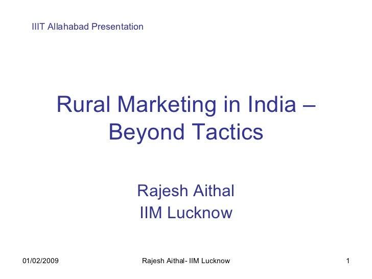 Rural Marketing in India – Beyond Tactics Rajesh Aithal IIM Lucknow IIIT Allahabad Presentation