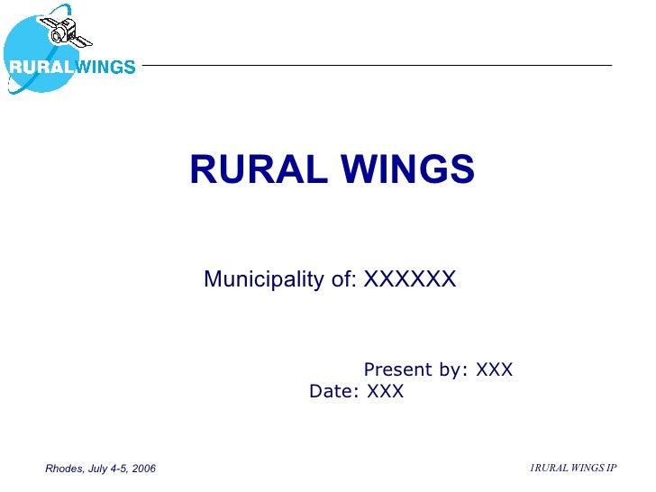 RURAL WINGS Present by: XXX Date: XXX Municipality of: XXXXXX
