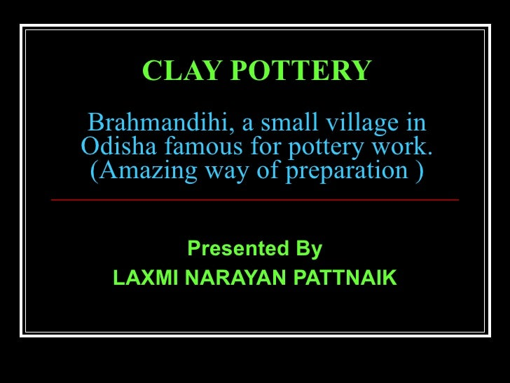 CLAY POTTERY   Brahmandihi, a small village in Odisha famous for pottery work. (Amazing way of preparation ) Presented By ...