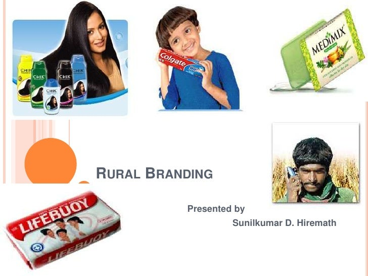 Rural Branding<br />Presented by <br />Sunilkumar D. Hiremath<br />