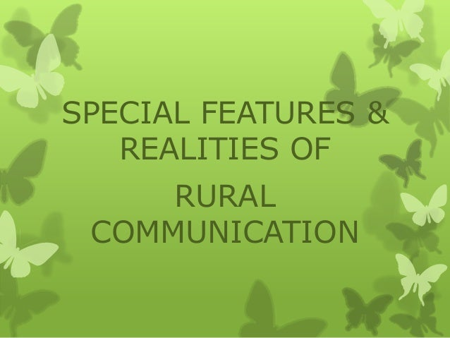 SPECIAL FEATURES &   REALITIES OF     RURAL COMMUNICATION