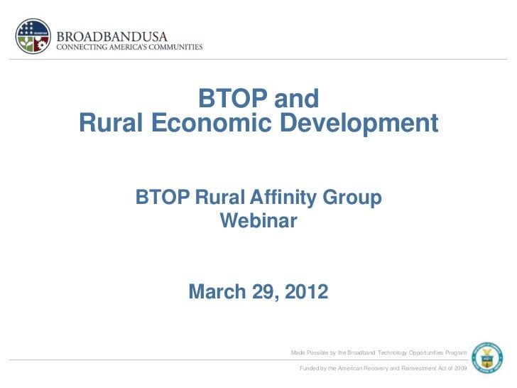 BTOP andRural Economic Development    BTOP Rural Affinity Group           Webinar         March 29, 2012                  ...