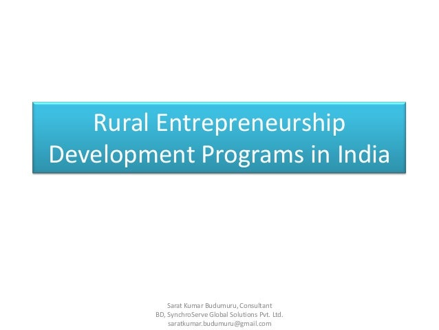 Rural Entrepreneurship Development Programs in India Sarat Kumar Budumuru, Consultant BD, SynchroServe Global Solutions Pv...