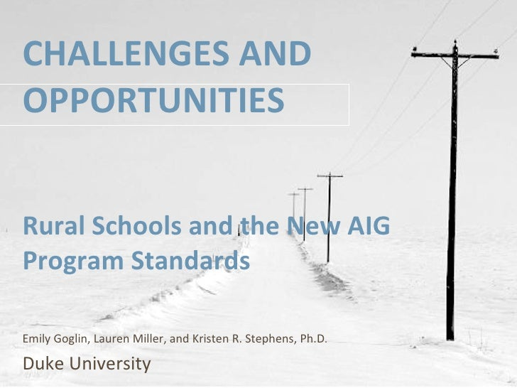 CHALLENGES AND OPPORTUNITIES Rural Schools and the New AIG Program Standards Emily Goglin, Lauren Miller, and Kristen R. S...