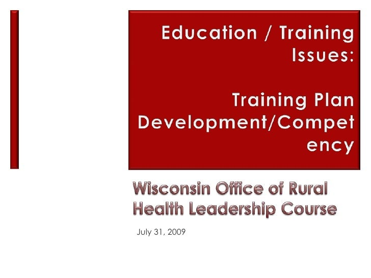 Education / Training Issues:  <br />Training Plan Development/Competency<br />Wisconsin Office of Rural Health Leadership ...