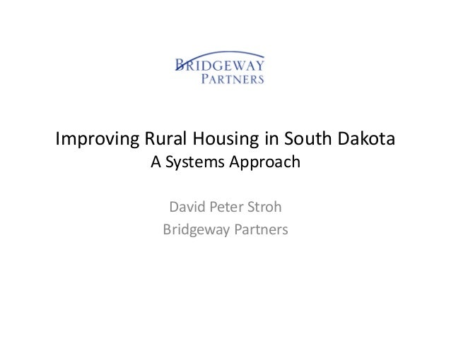 Improving Rural Housing in South Dakota A Systems Approach David Peter Stroh Bridgeway Partners
