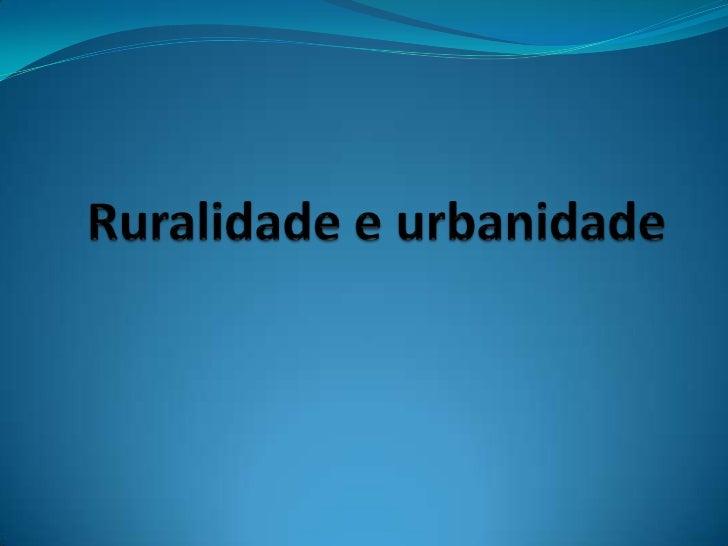 Ruralidade e urbanidade<br />