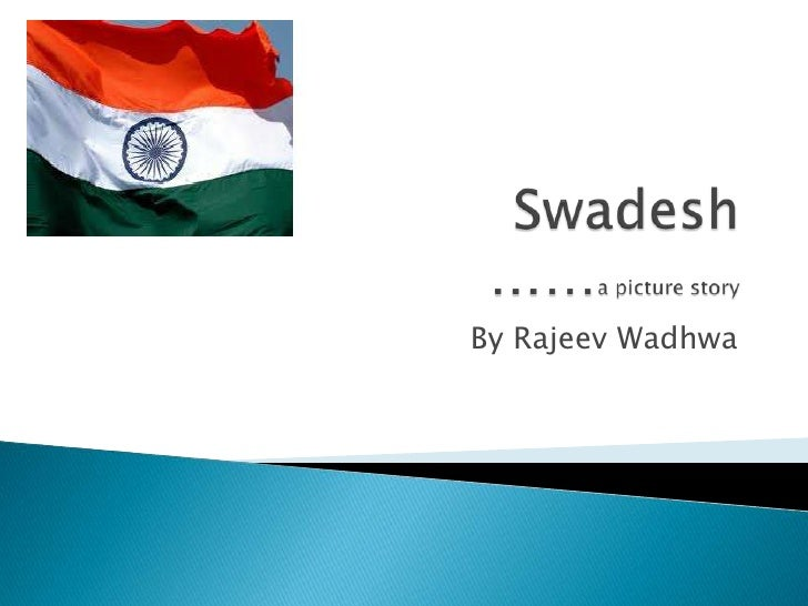 Swadesh                    ……a picture story<br />By Rajeev Wadhwa<br />