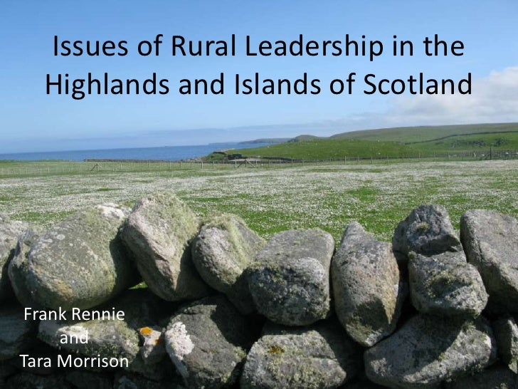 Issues of Rural Leadership in the Highlands and Islands of Scotland<br />Frank Rennie <br />and <br />Tara Morrison<br />