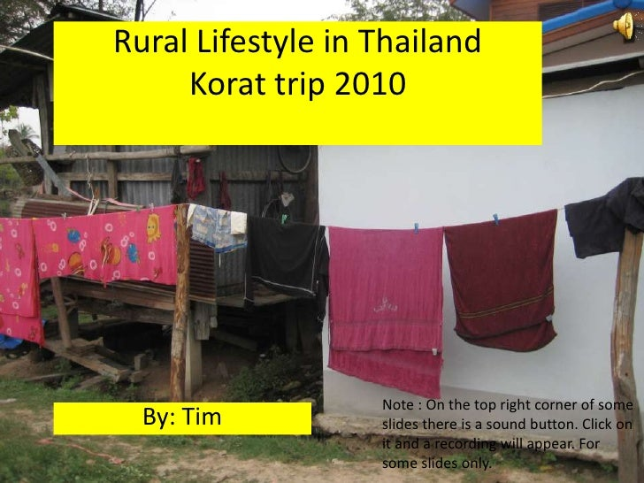 Rural Lifestyle in ThailandKorat trip 2010 <br />Note : On the top right corner of some slides there is a sound button. Cl...