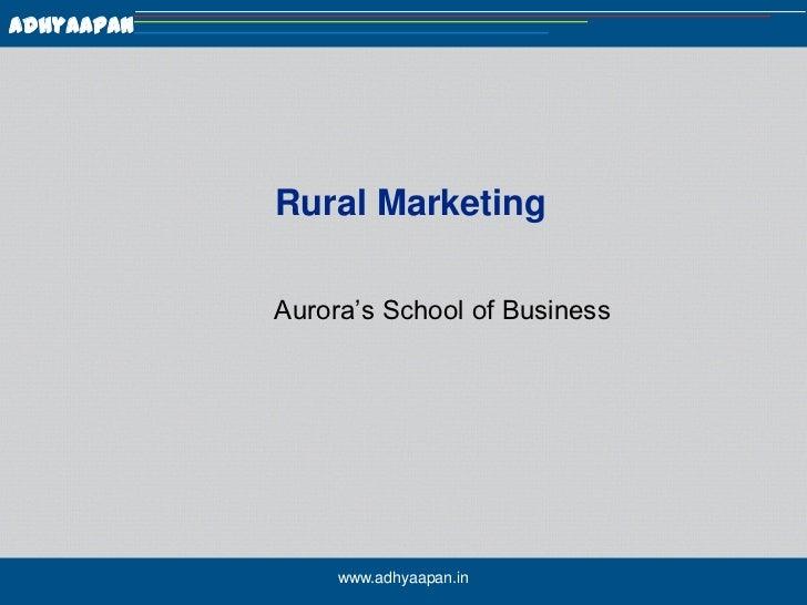 Rural Marketing<br />Aurora's School of Business<br />www.adhyaapan.in<br />