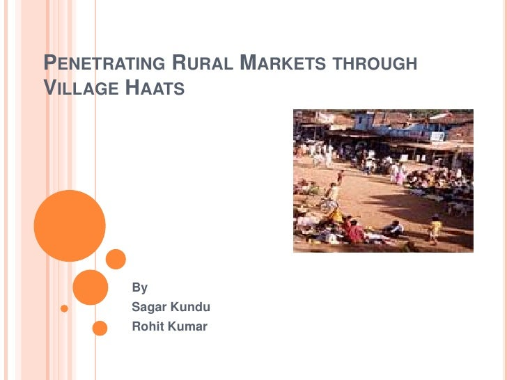 Penetrating Rural Markets through Village Haats<br />By<br />SagarKundu<br />Rohit Kumar<br />