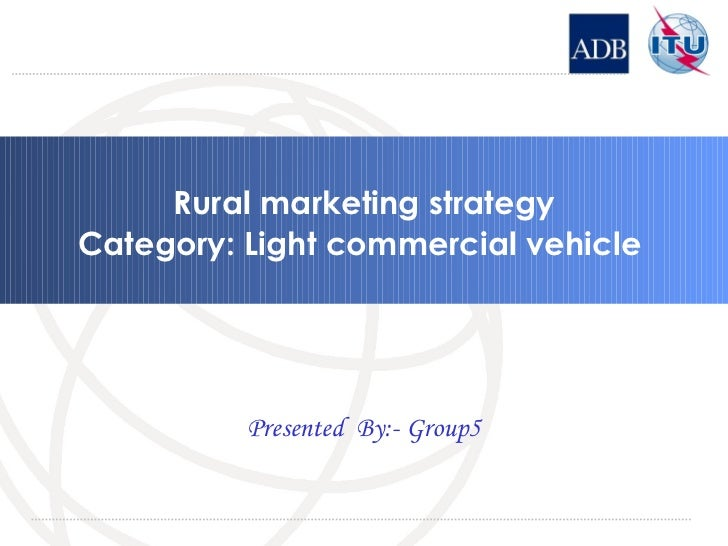 Rural marketing strategy Category: Light commercial vehicle  Presented  By:- Group5