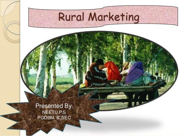 "Rural Marketing  Presented By; NEETU.P.S PGDBM ""B"" SEC"