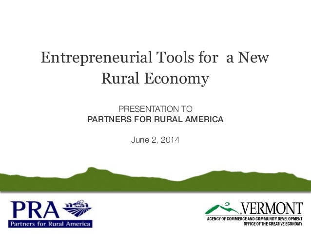 Entrepreneurial Tools for a New Rural Economy PRESENTATION TO PARTNERS FOR RURAL AMERICA June 2, 2014