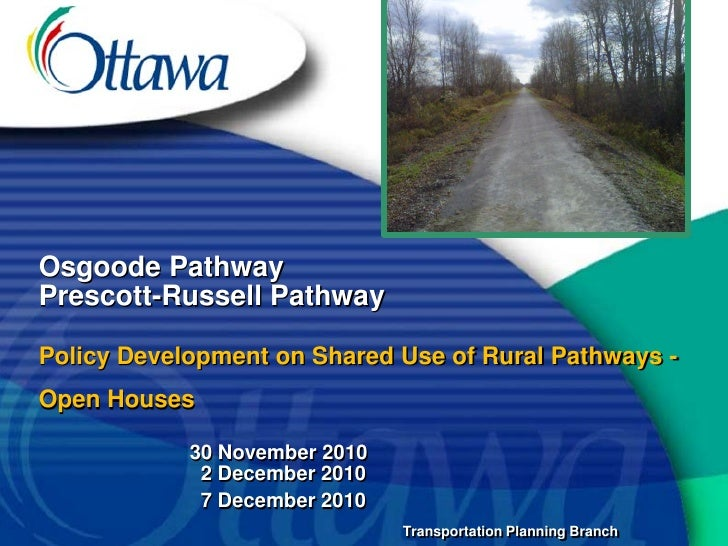 Osgoode PathwayPrescott-Russell PathwayPolicy Development on Shared Use of Rural Pathways -Open Houses            30 Novem...