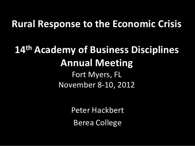 Rural Response to the Economic Crisis14th Academy of Business Disciplines          Annual Meeting             Fort Myers, ...