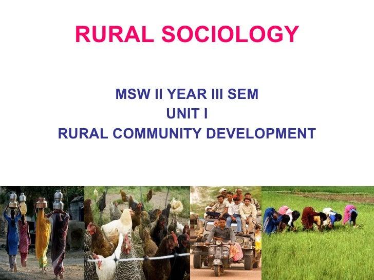 RURAL SOCIOLOGY <ul><li>MSW II YEAR III SEM </li></ul><ul><li>UNIT I </li></ul><ul><li>RURAL COMMUNITY DEVELOPMENT </li></ul>