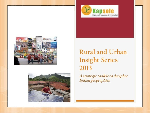 Rural and UrbanInsight Series2013A strategic toolkit to decipherIndian geographies