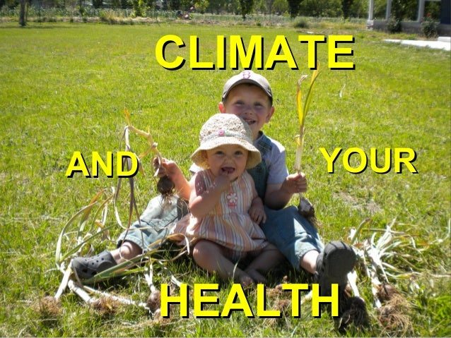 CLIMATECLIMATE ANDAND YOURYOUR HEALTHHEALTH