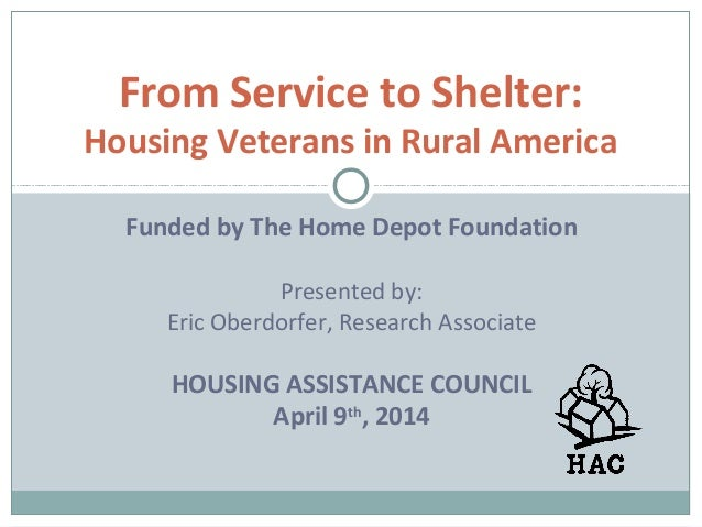 From Service to Shelter: Housing Veterans in Rural America Funded by The Home Depot Foundation Presented by: Eric Oberdorf...