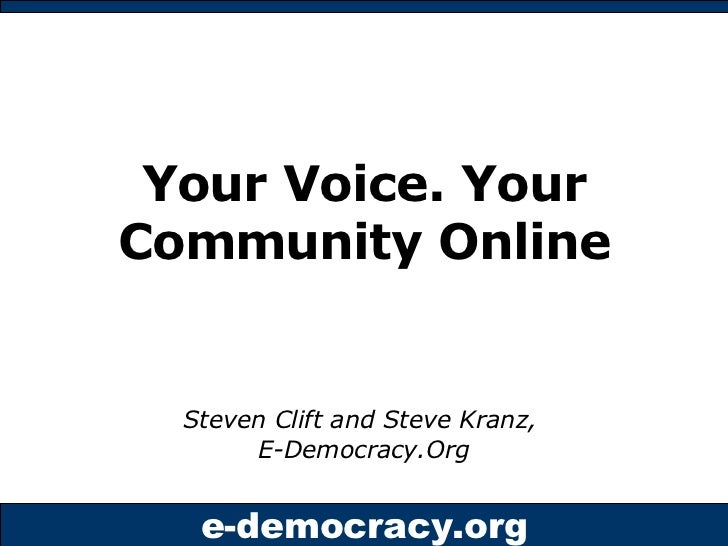 Your Voice. Your Community Online Steven Clift and Steve Kranz,  E-Democracy.Org