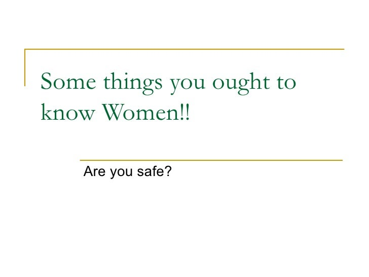Some things you ought to know Women!! Are you safe?