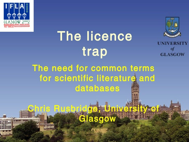 The licence              trap     The need for common terms      for scientific literature and               databases    ...
