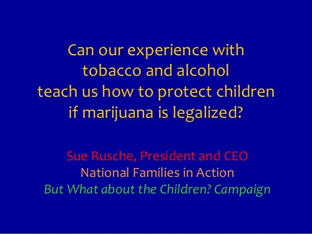 Can our experience with       tobacco and alcoholteach us how to protect children    if marijuana is legalized?    Sue Rus...