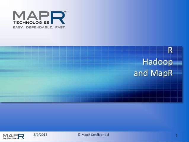 8/9/2013 © MapR Confidential 1 R Hadoop and MapR