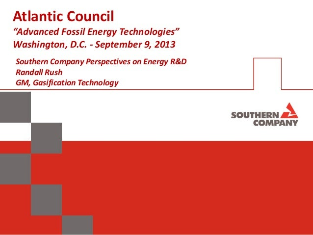 "Atlantic Council ""Advanced Fossil Energy Technologies"" Washington, D.C. - September 9, 2013 Southern Company Perspectives ..."