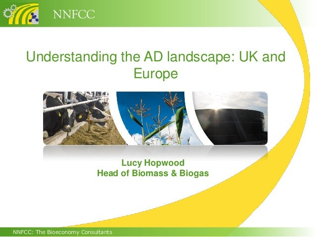 NNFCC    Understanding the AD landscape: UK and                    Europe                                Lucy Hopwood     ...