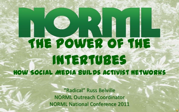 "The Power of the IntertubesHow Social Media Builds Activist Networks<br />""Radical"" Russ Belville<br />NORML Outreach Coor..."