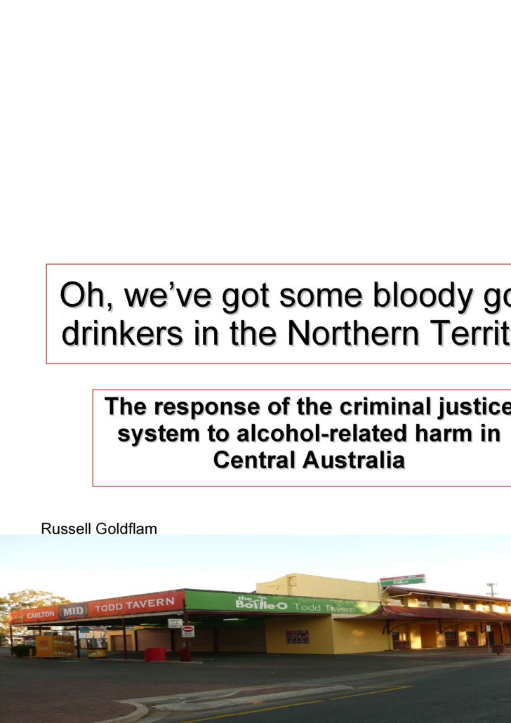 Oh, we've got some bloody good drinkers in the Northern Territory The response of the criminal justice system to alcohol-r...