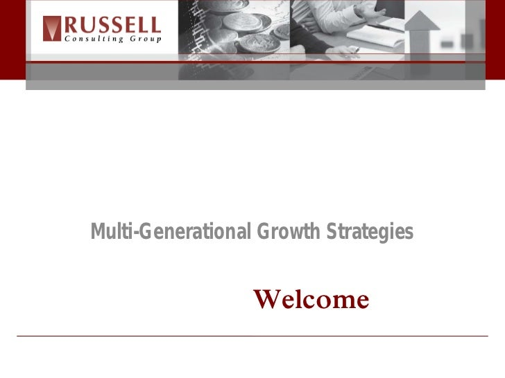 Multi-Generational Growth Strategies                 Welcome