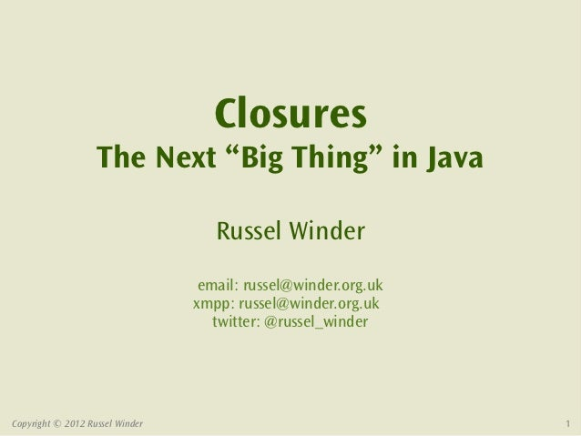 "Closures                   The Next ""Big Thing"" in Java                                    Russel Winder                  ..."