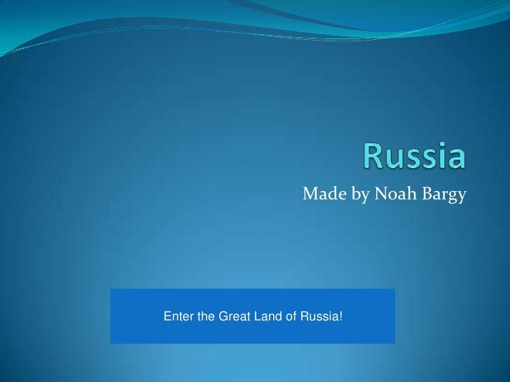 Made by Noah Bargy     Enter the Great Land of Russia!